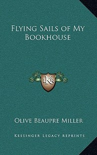 Flying Sails of My Bookhouse by Olive Beaupre Miller (9781163341049) - HardCover - Modern & Contemporary Fiction Literature