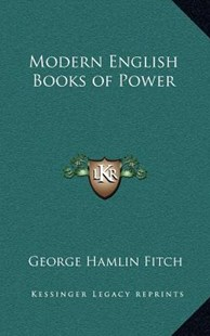 Modern English Books of Power by George Hamlin Fitch (9781163341322) - HardCover - Modern & Contemporary Fiction Literature