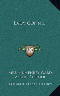 Lady Connie by Mrs Humphrey Ward, Albert Sterner (9781163341391) - HardCover - Modern & Contemporary Fiction Literature