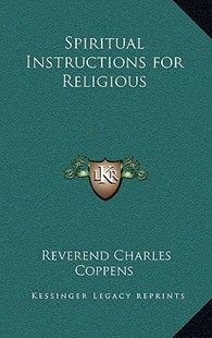 Spiritual Instructions for Religious by Reverend Charles Coppens (9781163341537) - HardCover - Religion & Spirituality Christianity