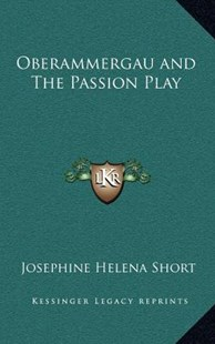 Oberammergau and the Passion Play by Josephine Helena Short (9781163341681) - HardCover - Modern & Contemporary Fiction Literature