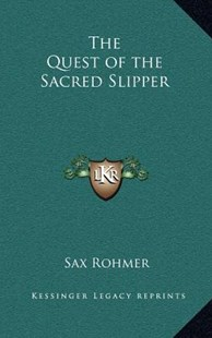 The Quest of the Sacred Slipper by Sax Rohmer (9781163342428) - HardCover - Modern & Contemporary Fiction Literature