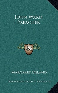 John Ward Preacher by Margaret Deland (9781163342633) - HardCover - Modern & Contemporary Fiction Literature