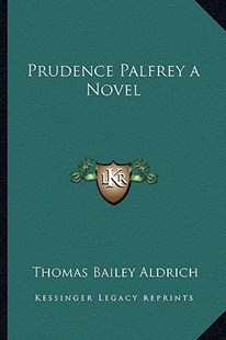 Prudence Palfrey a Novel by Thomas Bailey Aldrich (9781163342886) - HardCover - Modern & Contemporary Fiction Literature