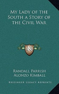 My Lady of the South a Story of the Civil War by Randall Parrish, Alonzo Kimball (9781163343050) - HardCover - Modern & Contemporary Fiction Literature