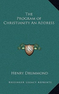 The Program of Christianity an Address by Henry Drummond (9781163343388) - HardCover - Modern & Contemporary Fiction Literature