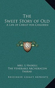 The Sweet Story of Old by Mrs L Haskell, The Venerable Archdeacon Farrar (9781163343425) - HardCover - Modern & Contemporary Fiction Literature