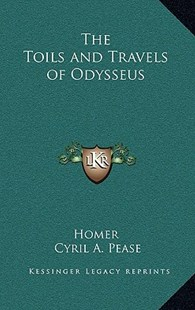 The Toils and Travels of Odysseus by Homer, Cyril A Pease (9781163344125) - HardCover - Modern & Contemporary Fiction Literature