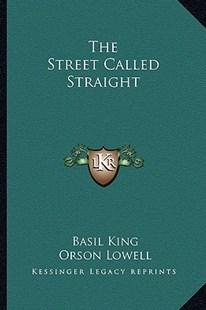 The Street Called Straight by Basil King, Orson Lowell (9781163344132) - HardCover - Modern & Contemporary Fiction Literature