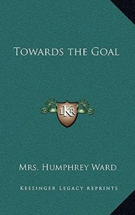 Towards the Goal by Mrs Humphrey Ward (9781163344293) - HardCover - Modern & Contemporary Fiction Literature