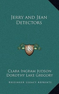 Jerry and Jean Detectors by Clara Ingram Judson, Dorothy Lake Gregory (9781163344392) - HardCover - Modern & Contemporary Fiction Literature