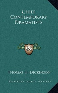 Chief Contemporary Dramatists by Thomas H Dickinson (9781163344705) - HardCover - Modern & Contemporary Fiction Literature