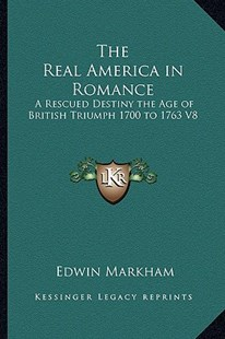 The Real America in Romance by Edwin Markham (9781163345467) - HardCover - Modern & Contemporary Fiction Literature