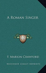 A Roman Singer by F Marion Crawford (9781163345702) - HardCover - Modern & Contemporary Fiction Literature