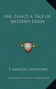 Mr. Isaacs a Tale of Modern India by F Marion Crawford (9781163345757) - HardCover - Modern & Contemporary Fiction Literature