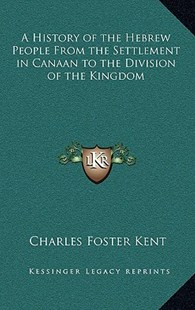 A History of the Hebrew People from the Settlement in Canaan to the Division of the Kingdom by Charles Foster Kent (9781163345948) - HardCover - Modern & Contemporary Fiction Literature