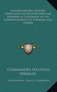 Japanese Letters, Eastern Impressions of Western Men and Manners as Contained in the Correspondence of Tokiwara and Yashiri by Commander Hastings Berkeley (9781163346211) - HardCover - Modern & Contemporary Fiction Literature