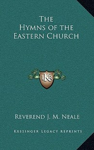 The Hymns of the Eastern Church by Reverend J M Neale (9781163346235) - HardCover - Modern & Contemporary Fiction Literature