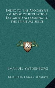 Index to the Apocalypse or Book of Revelation Explained According to the Spiritual Sense by Emanuel Swedenborg (9781163346365) - HardCover - Modern & Contemporary Fiction Literature
