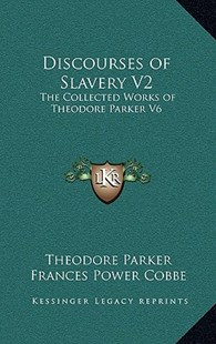 Discourses of Slavery V2 by Theodore Parker, Frances Power Cobbe (9781163346594) - HardCover - Modern & Contemporary Fiction Literature