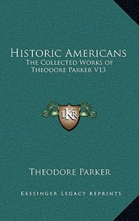 Historic Americans by Theodore Parker (9781163346648) - HardCover - Modern & Contemporary Fiction Literature
