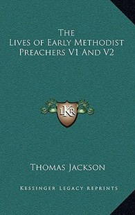 The Lives of Early Methodist Preachers V1 and V2 by Thomas Jackson (9781163346891) - HardCover - Modern & Contemporary Fiction Literature