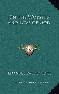 On the Worship and Love of God by Emanuel Swedenborg (9781163346976) - HardCover - Modern & Contemporary Fiction Literature