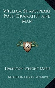 William Shakespeare Poet, Dramatist and Man by Hamilton Wright Mabie (9781163347027) - HardCover - Modern & Contemporary Fiction Literature
