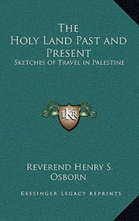 The Holy Land Past and Present by Reverend Henry S Osborn (9781163347089) - HardCover - Modern & Contemporary Fiction Literature