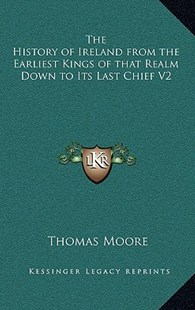 The History of Ireland from the Earliest Kings of That Realm Down to Its Last Chief V2 by Thomas Moore (9781163347362) - HardCover - Modern & Contemporary Fiction Literature