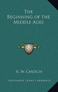 The Beginning of the Middle Ages by Richard William Church (9781163347744) - HardCover - Modern & Contemporary Fiction Literature