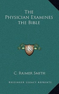 The Physician Examines the Bible by C Raimer Smith (9781163347782) - HardCover - Modern & Contemporary Fiction Literature