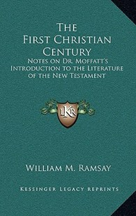The First Christian Century by William M Ramsay (9781163347850) - HardCover - Modern & Contemporary Fiction Literature
