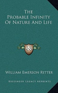 The Probable Infinity of Nature and Life by William Emerson Ritter (9781163348277) - HardCover - Science & Technology Biology