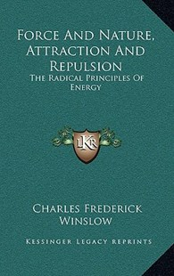 Force and Nature, Attraction and Repulsion by Charles Frederick Winslow (9781163348598) - HardCover - Modern & Contemporary Fiction Literature