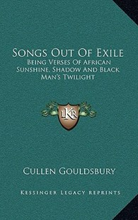 Songs Out of Exile by Cullen Gouldsbury (9781163348697) - HardCover - Modern & Contemporary Fiction Literature