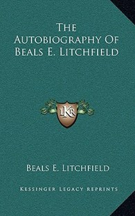 The Autobiography of Beals E. Litchfield by Beals E Litchfield (9781163348857) - HardCover - Modern & Contemporary Fiction Literature