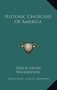 Historic Churches of America by Nellie Urner Wallington (9781163348970) - HardCover - Modern & Contemporary Fiction Literature