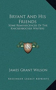 Bryant and His Friends by James Grant Wilson (9781163349205) - HardCover - History