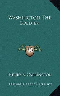 Washington the Soldier by Henry Beebee Carrington (9781163349236) - HardCover - History
