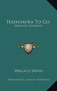 Hashimura to Go by Wallace Irwin Jr (9781163349373) - HardCover - Modern & Contemporary Fiction Literature
