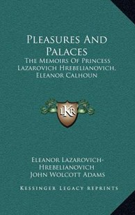 Pleasures and Palaces by Eleanor Lazarovich-Hrebelianovich, John Wolcott Adams (9781163349687) - HardCover - Modern & Contemporary Fiction Literature