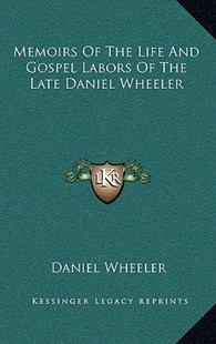 Memoirs of the Life and Gospel Labors of the Late Daniel Wheeler by Daniel Wheeler (9781163349816) - HardCover - Modern & Contemporary Fiction Literature