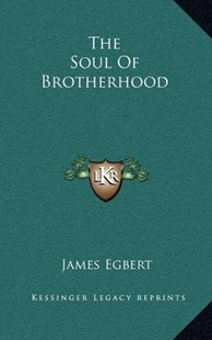 The Soul of Brotherhood by James Egbert (9781163350300) - HardCover - Modern & Contemporary Fiction Literature