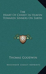 The Heart of Christ in Heaven Towards Sinners on Earth by Thomas Goodwin (9781163350669) - HardCover - Modern & Contemporary Fiction Literature