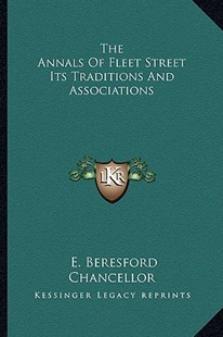 The Annals of Fleet Street Its Traditions and Associations by Edwin Beresford Chancellor (9781163350775) - HardCover - Modern & Contemporary Fiction Literature