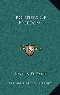 Frontiers of Freedom by Newton D Baker (9781163352007) - HardCover - Modern & Contemporary Fiction Literature