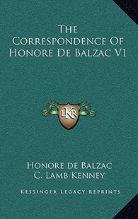 The Correspondence of Honore de Balzac V1 by Honore De Balzac, C Lamb Kenney (9781163352038) - HardCover - Modern & Contemporary Fiction Literature