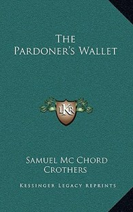 The Pardoner's Wallet by Samuel MC Chord Crothers (9781163353080) - HardCover - Modern & Contemporary Fiction Literature