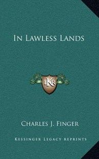 In Lawless Lands by Charles J Finger (9781163353813) - HardCover - Modern & Contemporary Fiction Literature